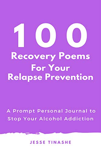 100 Recovery Poems for Your Relapse Prevention: A Prompt Personal Journal to Stop Your Alcohol Addiction (English Edition)