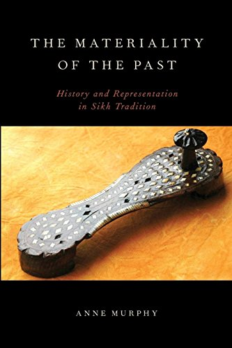 The Materiality of the Past: History and Representation in Sikh Tradition