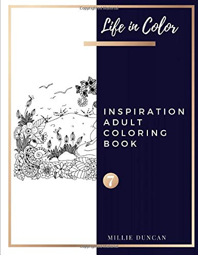 LORING BOOK (Book 7): Inspiration Coloring Book for Adults - 40+ Premium Coloring Patterns (Life in Color Series) (Life In Color - Inspiration Adult Coloring Book, Band 7) ()