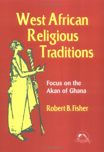 West African Religious Traditions: Focus on the Akan of Ghana (Faith Meets Faith Series) por Robert B. Fisher