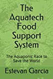 The Aquatech Food Support System: The Aquaponic Race to Save the World