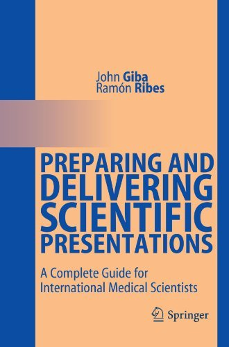 Preparing and Delivering Scientific Presentations: A Complete Guide for International Medical Scientists by John Giba (2011-01-27)