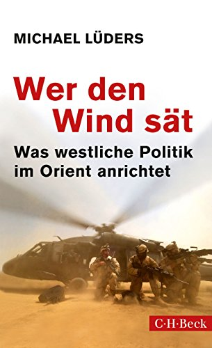 Wer den Wind sät: Was westliche Politik im Orient anrichtet (Beck Paperback 6185)