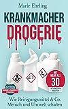 Krankmacher Drogerie: Wie Reinigungsmittel & Co. Mensch und Umwelt schaden: Mit natürlichen Mitteln...