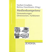Medienkompetenz: Voraussetzungen, Dimensionen, Funktionen (Lesesozialisation und Medien)