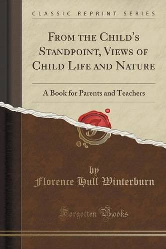 From the Child's Standpoint, Views of Child Life and Nature: A Book for Parents and Teachers (Classic Reprint)