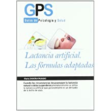 Lactancia artificial / Artificial Feeding: Las fomulas aaptadas / Adapted Formulas (Guias De Psicologia Y Salud / Psychology and Health Guides)