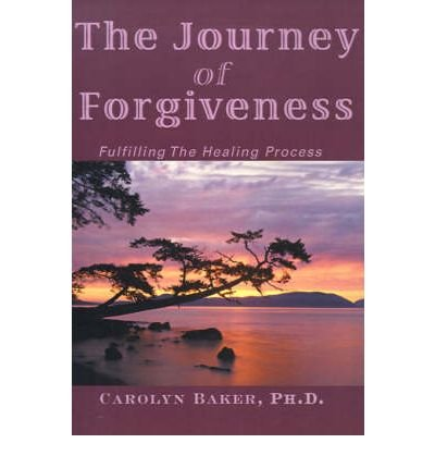 the-journey-of-forgiveness-fulfilling-the-healing-process-author-phd-dr-carolyn-baker-published-on-d