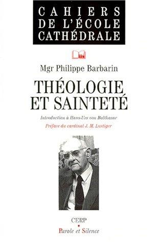 THEOLOGIE ET SAINTETE. Introduction à Hans-Urs von Balthasar