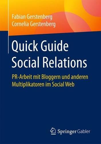 Quick Guide Social Relations: PR-Arbeit mit Bloggern und anderen Multiplikatoren im Social Web