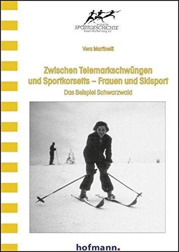 Zwischen Telemarkschwüngen und Sportkorsetts - Frauen und Skisport: Das Beispiel Schwarzwald (Wissenschaftliche Schriftenreihe des Instituts für Sportgeschichte)