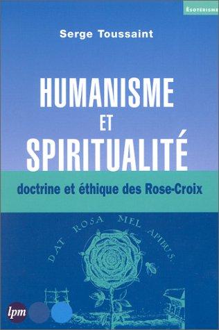 Humanisme et Spiritualité, doctrine et éthique des Roses-Croix par Serge Toussaint