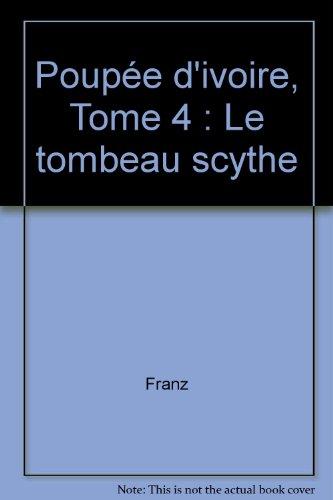 Poupée d'ivoire, tome 4 : Le tombeau Scythe
