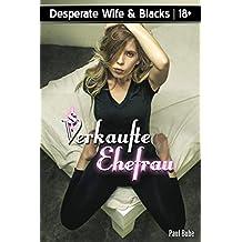 Desperate Wife & Blacks: Verkaufte Ehefrau
