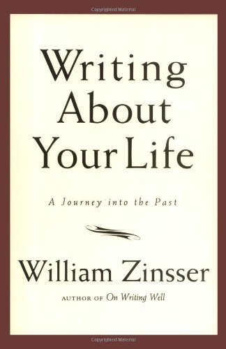 Writing about Your Life: A Journey Into the Past by William Knowlton Zinsser (2004-05-31)