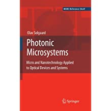 Photonic Microsystems: Micro and Nanotechnology Applied to Optical Devices and Systems (MEMS Reference Shelf)