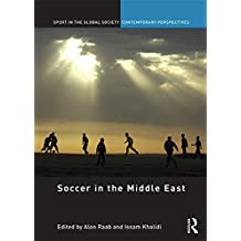 Soccer in the Middle East (Sport in the Global Society – Contemporary Perspectives)