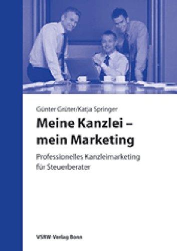 Meine Kanzlei - mein Marketing: Professionelles Kanzleimarketing für Steuerberater
