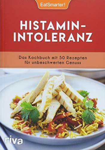 Histaminintoleranz: Das Kochbuch mit 50 Rezepten für unbeschwerten Genuss