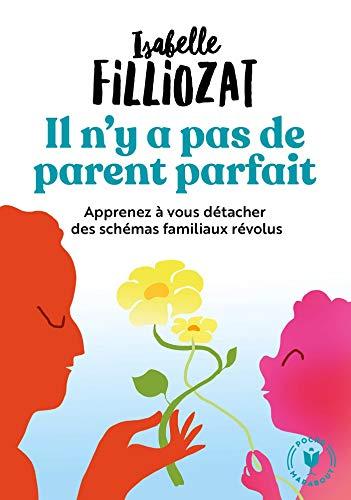 Il n'y a pas de parent parfait: Apprenez à vous détacher des schémas familiaux révolus par Isabelle Filliozat
