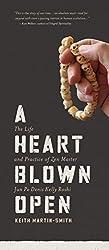 A Heart Blown Open: The Life & Practice of Zen Master Jun Po Denis Kelly Roshi by Keith Martin-Smith (2012-02-01)