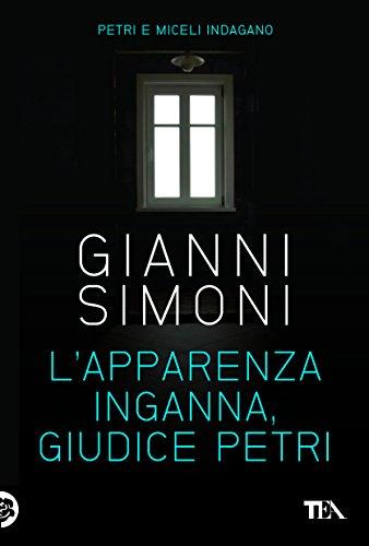 L'apparenza inganna, giudice Petri: I casi di Petri e Miceli (Italian Edition) por Gianni Simoni