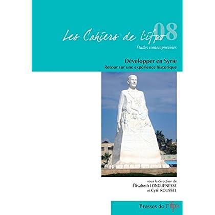 Développer en Syrie: Retour sur une expérience historique (Cahiers de l'Ifpo t. 8)