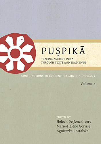 Puspika: Tracing Ancient India, through Texts and Traditions: Contributions to Current Research in Indology Volume 5