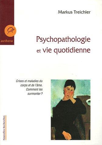 Psychopathologie et vie quotidienne : Crises et maladies du corps et de l'ÿme, Comment les surmonter ?