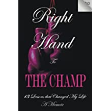 Right Hand to the Champ:13 Lessons that Changed My Life: Right Hand to the Champ
