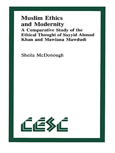Descargar Muslim Ethics and Modernity: A Comparative Study of the Ethical Thought of Sayyid Ahmad Khan and Mawlana Mawdudi (Comparative Ethics Book 1) PDF