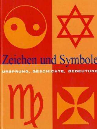 Zeichen und Symbole. Ursprung, Geschichte, Bedeutung