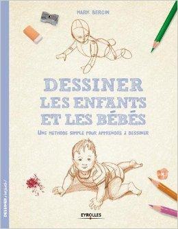 Dessiner les enfants et les bébés : Une méthode simple pour apprendre à dessiner de Mark Bergin ( 29 mai 2015 )