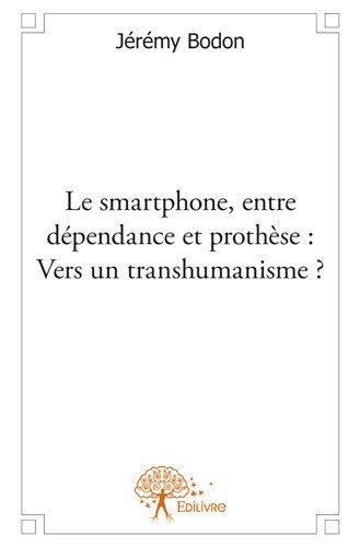 Le Smartphone, Entre Dependance et Prothese : Vers un Transhumanisme ?