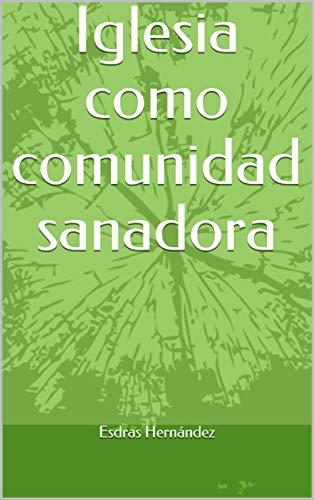 Iglesia como comunidad sanadora par Esdras Hernández
