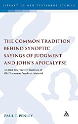 The Common Tradition Behind Synoptic Sayings of Judgment and John's Apocalypse: An Oral Interpretive Tradition of Old Testament Prophetic Material ... (The Library of New Testament Studies) by Paul T. Penley (2010-08-05)