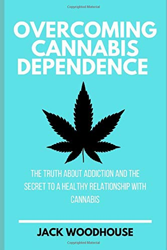 Overcoming Weed Addiction: The Truth About Addiction And The Secret To A Healthy Relationship With Cannabis