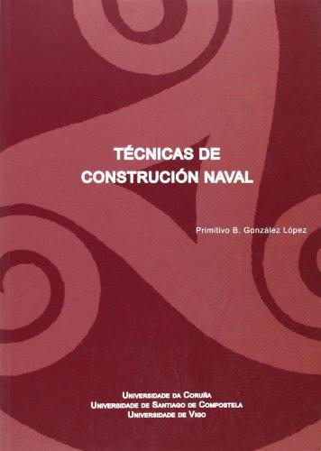Técnicas de Construción Naval (Libro Universitario Galego) por Primitivo González López