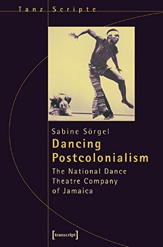 Dancing Postcolonialism: The National Dance Theatre Company of Jamaica Dance Scripts: 6 (Dance Scripts S.) por Sabine Sorgel