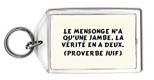 Porte Clé Le mensonge n'a qu'une jambe, la vérité en a deux. (Proverbe juif) (Proverbes)