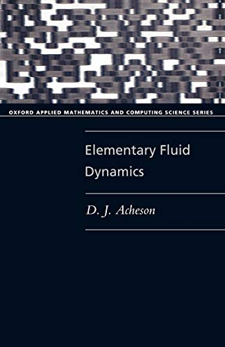 Elementary Fluid Dynamics (Oxford Applied Mathematics and Computing Science Series)