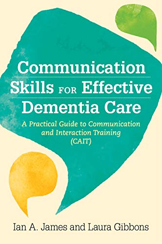 Communication Skills for Effective Dementia Care: A Practical Guide to Communication and Interaction Training (CAIT) (English Edition)