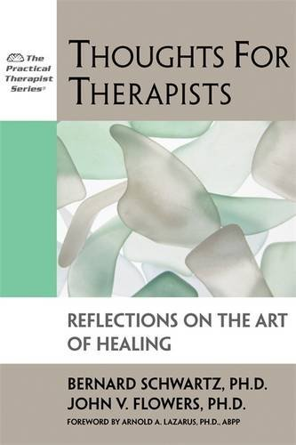 Thoughts for Therapists: Reflections on the Art of Healing (Practical Therapist) by Bernard Schwartz PhD (2008-01-02)