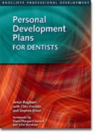 Personal Development Plans for Dentists: The New Approach to Continuing Professional Development (Radcliffe Professional Development) of Rughani, Amar, Dixon, Stephen, Franklin, Chris on 31 March 2003