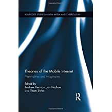 Theories of the Mobile Internet: Materialities and Imaginaries (Routledge Studies in New Media and Cyberculture) (2014-12-23)