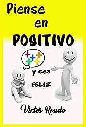 Piense en Positivo: y sea FELIZ (Spanish Edition)
