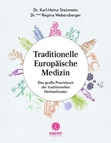 Traditionelle Europäische Medizin: Das große Praxisbuch der traditionellen Heilmethoden