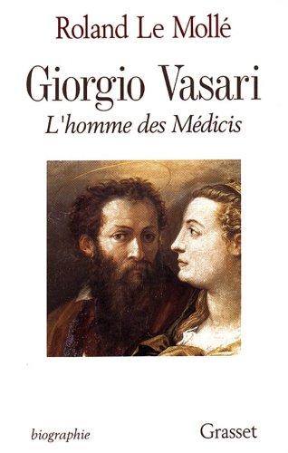 GIORGI VASARI. L'homme des Médicis par Roland Le Mollé