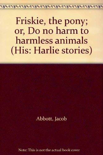 friskie-the-pony-or-do-no-harm-to-harmless-animals-his-harlie-stories