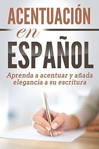 Acentuación en español: Aprenda a acentuar y añada elegancia a su escritura